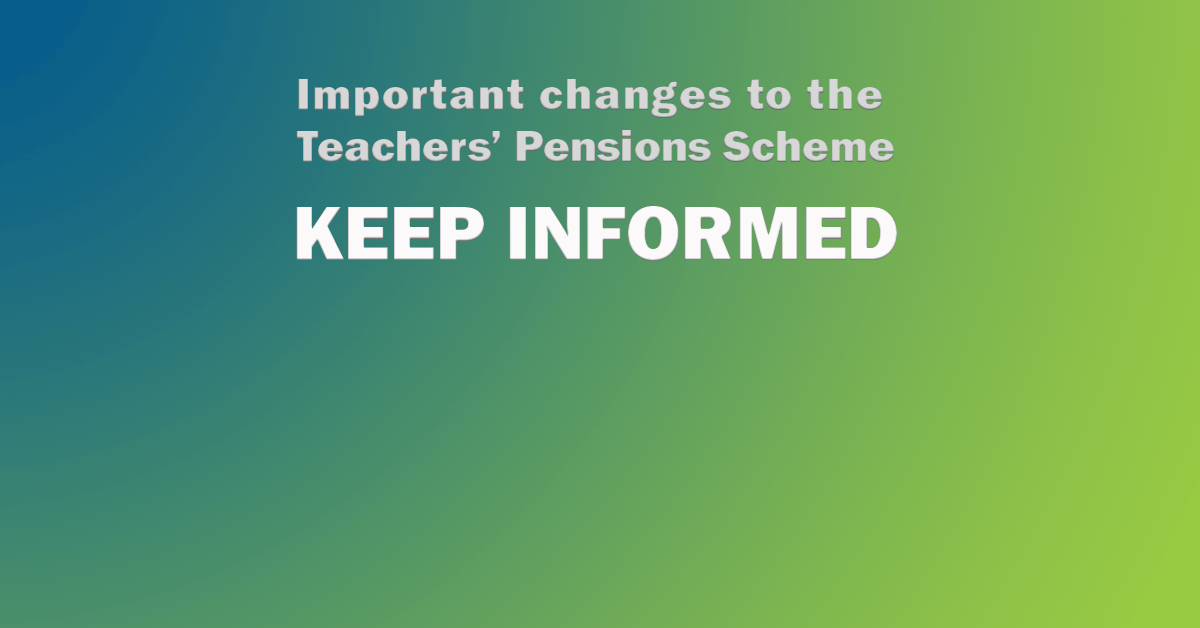 Important changes to the Teachers' Pension Scheme: keep informed