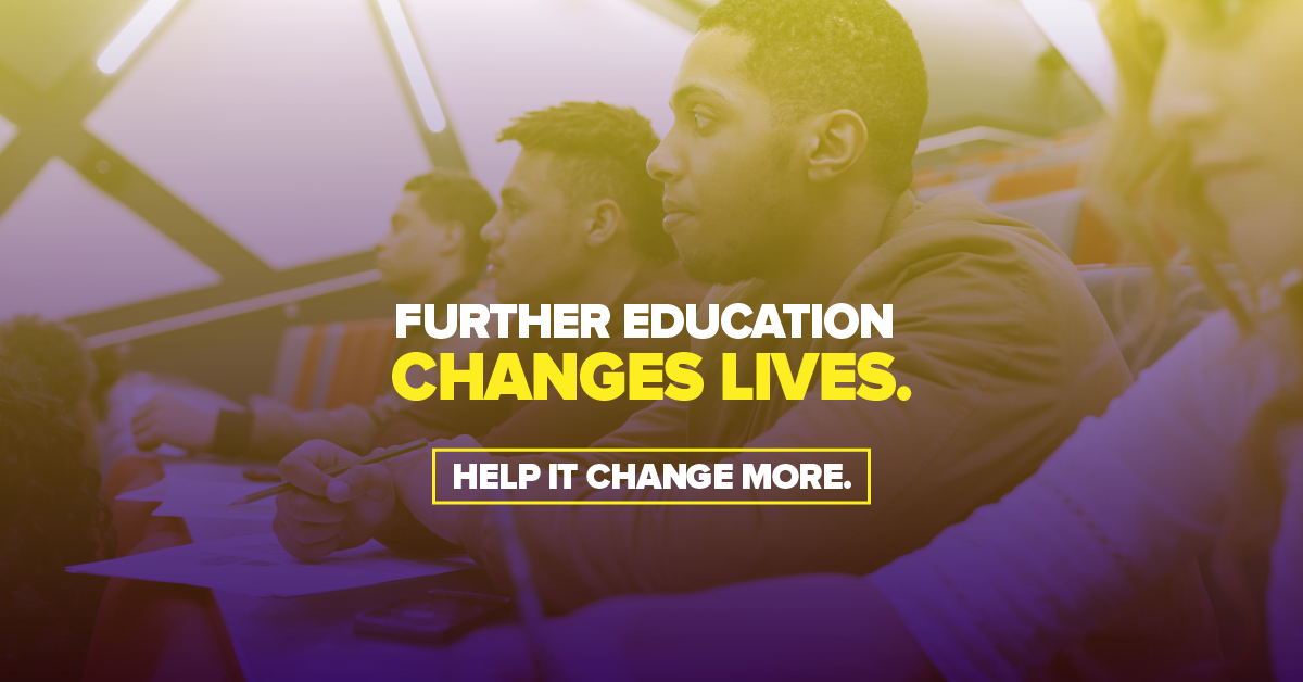 Further education changes lives. Help it change more