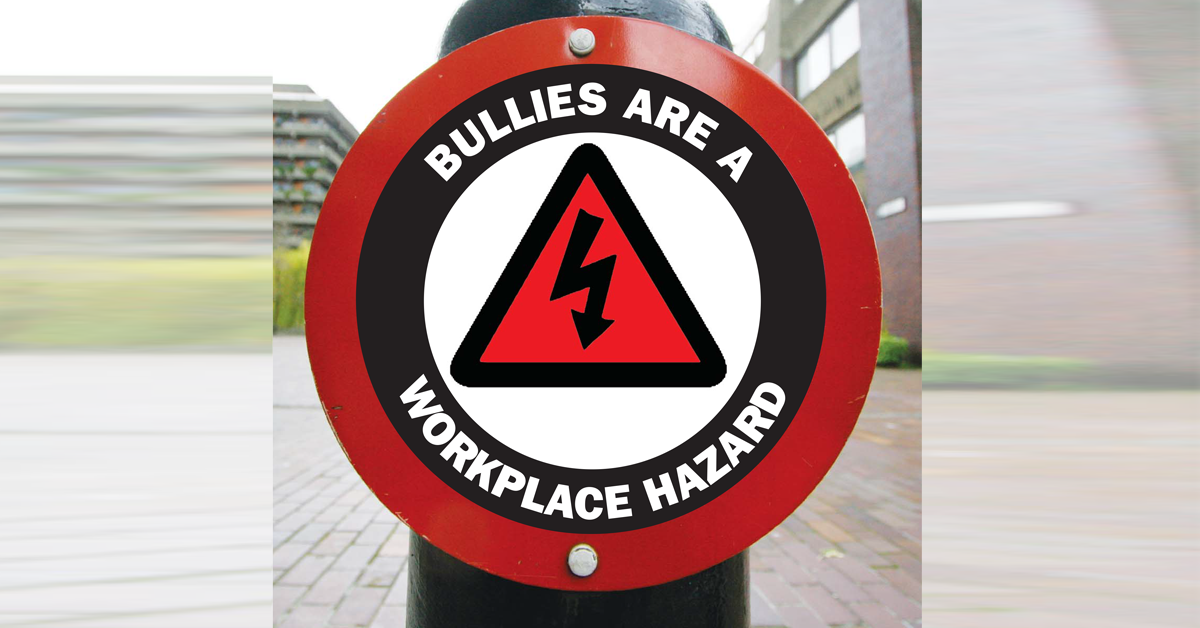 Bullies are a workplace hazard